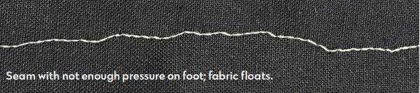 What happens when presser foot pressure is too lowf